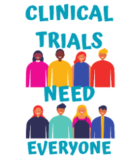 """Clip art of diverse group of people with text """"CLINICAL TRIALS NEED EVERYONE"""""""