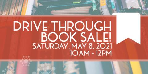 Drive through book sale! Saturday, May 8, 2021. 10am-12pm.